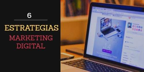 6 estrategias de marketing digital que siguen funcionando