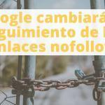 Google cambiará el seguimiento de los enlaces nofollow