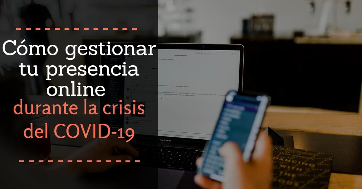 como gestionar tu presencia online durante la crisis del COVID-19 (1)