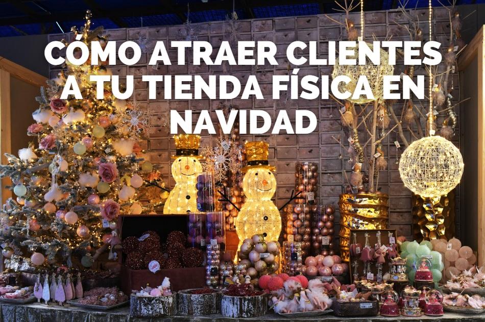 Como atraer clientes a tu tienda fisica en Navidad