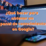 ¿Qué hacer para obtener un panel de conocimiento en Google?